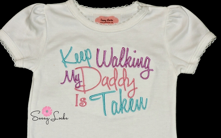Girl Clothes Keep Walking My Daddy Is Taken